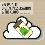Big data business intelligence digital preservation and the cloud